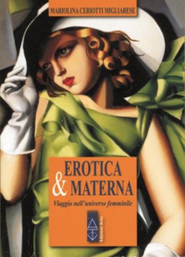 Erotica & materna. Viaggio nell'universo femminile-Mariolina Ceriotti Migliarese