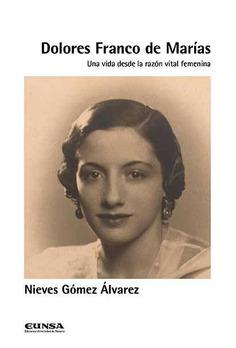 Dolores Franco de Marías Una vida desde la razón vital femenina-Nieves Gómez Álvarez